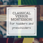 Classical versus Montessori Education: the Preschool Years