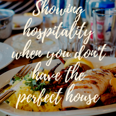 Showing Hospitality When You Don't Have the Perfect House