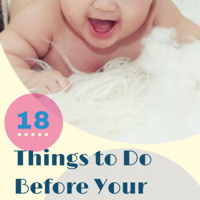 18 Things to Do Before Your Baby Is Born