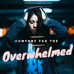 Comfort for the Overwhelmed