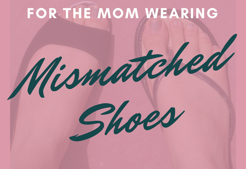 mom wearing mismatched shoes