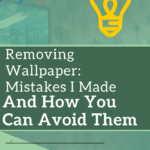 Removing Wallpaper: The Mistakes I Made and How You Can Avoid Them
