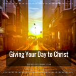 Giving Your Day to Christ – Guest Post by La'Shay Crayton