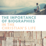 The Importance of Biographies in the Christian's Life