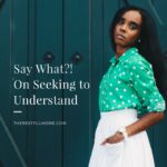 Say What? On Seeking to Understand