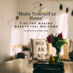"""Make Yourself at Home"" – Making Guests Feel Welcome"
