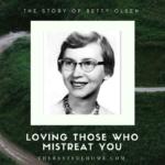 Betty Olsen: Loving Those Who Mistreat You