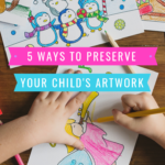5 Ways to Preserve Your Child's Artwork